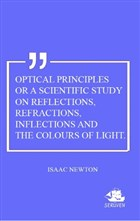 Optical Principles Or A Scientific Study On Reflections, Refractions, Inflections And The Colours Of Light
