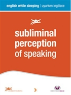 Subliminal Perception of Speaking